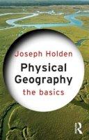 Holden, Joseph - Physical Geography: The Basics - 9780415559300 - V9780415559300