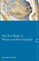 Stunkel, Kenneth R. - Fifty Key Works of History and Historiography - 9780415573320 - V9780415573320