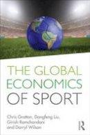 Gratton, Chris; Liu, Dongfeng; Ramchandani, Girish; Wilson, Darryl - The Global Economics of Sport - 9780415586191 - V9780415586191