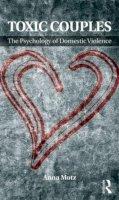 Motz, Anna - Toxic Couples: The Psychology of Domestic Violence - 9780415588898 - V9780415588898