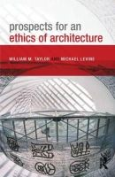 Taylor, William M.; Levine, Michael P. - Prospects for an Ethics of Architecture - 9780415589727 - V9780415589727