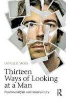 Moss, Donald - Thirteen Ways of Looking at a Man: Psychoanalysis and Masculinity - 9780415604925 - V9780415604925