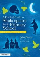 Doona, John - Practical Guide to Shakespeare for the Primary School - 9780415610421 - V9780415610421