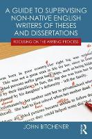 Bitchener, John - A Guide to Supervising Non-native English Writers of Theses and Dissertations: Focusing on the Writing Process - 9780415631815 - V9780415631815