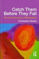 Bollas, Christopher - Catch Them Before They Fall: The Psychoanalysis of Breakdown - 9780415637206 - V9780415637206