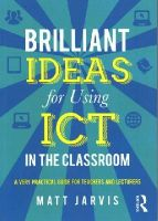 Jarvis, Matt - Brilliant Ideas for Using ICT in the Classroom: A very practical guide for teachers and lecturers - 9780415640503 - V9780415640503