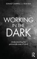 Campbell, Donald, Hale, Rob - Working in the Dark: Understanding the pre-suicide state of mind - 9780415645430 - V9780415645430