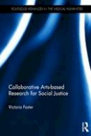 Foster, Victoria - Collaborative Arts-based Research for Social Justice (Routledge Advances in the Medical Humanities) - 9780415656931 - V9780415656931