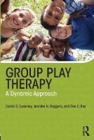 Sweeney, Daniel S., Baggerly, Jennifer, Ray, Dee C. - Group Play Therapy: A Dynamic Approach - 9780415657853 - V9780415657853