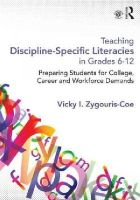 Zygouris-Coe, Vicky I. - Teaching Discipline-Specific Literacies in Grades 6-12: Preparing Students for College, Career, and Workforce Demands - 9780415661799 - V9780415661799