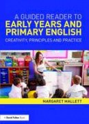 Mallett, Margaret - A Guided Reader to Early Years and Primary English: Creativity, principles and practice - 9780415661973 - V9780415661973