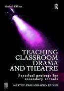 Lewis, Martin; Rainer, John - Teaching Classroom Drama and Theatre - 9780415665292 - V9780415665292