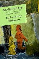 Milner, Marion - Bothered By Alligators - 9780415684569 - V9780415684569