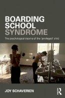Schaverien, Joy - Boarding School Syndrome: The psychological trauma of the 'privileged' child - 9780415690034 - V9780415690034