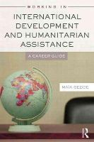 Gedde, Maia - Working in International Development and Humanitarian Assistance: A Career Guide - 9780415698351 - V9780415698351