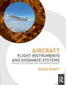 Wyatt, David - Aircraft Flight Instruments and Guidance Systems: Principles, Operations and Maintenance - 9780415706834 - V9780415706834