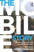 - The Mobile Story: Narrative Practices with Locative Technologies - 9780415707282 - V9780415707282