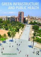 Coutts, Dr. Christopher - Green Infrastructure and Public Health - 9780415711364 - V9780415711364