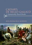 Mondon, Jean-François - Caesar's De Bello Gallico: A Syntactically Parsed Reader - 9780415711470 - V9780415711470