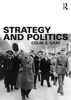 Gray, Colin S. - Strategy and Politics - 9780415714778 - V9780415714778