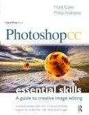 Galer, Mark; Andrews, Philip - Photoshop CC: Essential Skills - 9780415715713 - V9780415715713