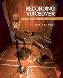 Blakemore, Tom - Recording Voiceover: The Spoken Word in Media - 9780415716093 - V9780415716093