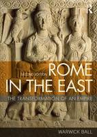 Ball, Warwick - Rome in the East: The Transformation of an Empire - 9780415717779 - V9780415717779