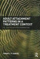 Daniel, Sarah - Adult Attachment Patterns in a Treatment Context: Relationship and narrative - 9780415718745 - V9780415718745