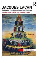 - Jacques Lacan: Between Psychoanalysis and Politics (Interventions) - 9780415724333 - V9780415724333