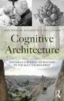 Sussman, Ann, Hollander, Justin B - Cognitive Architecture: Designing for How We Respond to the Built Environment - 9780415724692 - V9780415724692