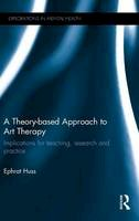 Huss, Ephrat - A Theory-based Approach to Art Therapy: Implications for teaching, research and practice (Explorations in Mental Health) - 9780415725446 - V9780415725446