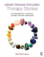 Pernicano, Pat - Using Trauma-Focused Therapy Stories: Interventions for Therapists, Children, and Their Caregivers - 9780415726924 - V9780415726924