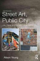 Young, Alison - Street Art, Public City: Law, Crime and the Urban Imagination - 9780415729253 - V9780415729253