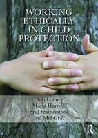 Lonne, Bob, Harries, Maria, Featherstone, Brigid, Gray, Mel - Working Ethically in Child Protection - 9780415729345 - V9780415729345