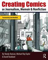 Duncan, Randy, Taylor, Michael Ray, Stoddard, David - Creating Comics as Journalism, Memoir and Nonfiction - 9780415730082 - V9780415730082