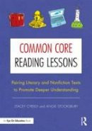 O'Reilly, Stacey, Stooksbury, Angie - Common Core Reading Lessons: Pairing Literary and Nonfiction Texts to Promote Deeper Understanding - 9780415733199 - V9780415733199