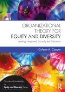 Capper, Colleen A. - Organizational Theory for Equity and Diversity: Leading Integrated, Socially Just Education (Educational Leadership for Equity and Diversity) - 9780415736220 - V9780415736220