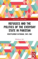 Iob, Elisabetta - Refugees and the Politics of the Everyday State in Pakistan: Resettlement in Punjab, 1947-1962 (Royal Asiatic Society Books) - 9780415738668 - V9780415738668