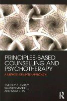 Carey, Timothy A., Mansell, Warren, Tai, Sara - Principles-Based Counselling and Psychotherapy: A Method of Levels approach - 9780415738781 - V9780415738781