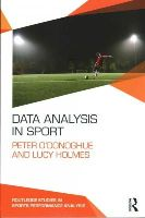 O'Donoghue, Peter, Holmes, Lucy - Data Analysis in Sport (Routledge Studies in Sports Performance Analysis) - 9780415739849 - V9780415739849