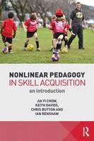 Chow, Jia Yi; Davids, Keith; Button, Chris; Renshaw, Ian - Nonlinear Pedagogy in Skill Acquisition - 9780415744393 - V9780415744393