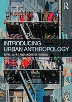 Jaffe, Rivke, De Koning, Anouk - Introducing Urban Anthropology - 9780415744812 - V9780415744812