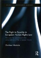 Nikolaidis, Charilaos - The Right to Equality in European Human Rights Law: The Quest for Substance in the Jurisprudence of the European Courts (Routledge Research in Human Rights Law) - 9780415746601 - V9780415746601