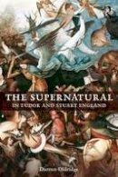 Oldridge, Darren - The Supernatural in Tudor and Stuart England - 9780415747592 - V9780415747592