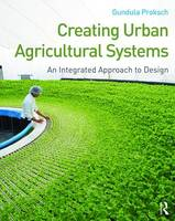 Proksch, Gundula - Creating Urban Agricultural Systems: An Integrated Approach to Design - 9780415747936 - V9780415747936