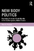 Pickens, Therí A. - New Body Politics: Narrating Arab and Black Identity in the Contemporary United States - 9780415749046 - V9780415749046