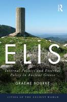 Bourke, Graeme - Elis: Internal Politics and External Policy in Ancient Greece (Cities of the Ancient World) - 9780415749572 - V9780415749572