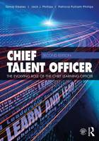 Elkeles, Tamar, Phillips, Jack J., Phillips, Patricia Pulliam - Chief Talent Officer: The Evolving Role of the Chief Learning Officer - 9780415749602 - V9780415749602