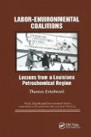 Estabrook, Thomas, Wooding, John, Levenstein, Charles - Labor-environmental Coalitions: Lessons from a Louisiana Petrochemical Region - 9780415784351 - V9780415784351