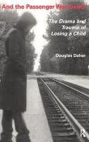 Daher, Douglas - And the Passenger Was Death: The Drama and Trauma of Losing a Child - 9780415785730 - V9780415785730